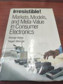 IRRESISTIBLE !Markets, Models, and Meta-value in consumer electronics