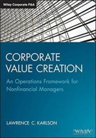 Corporate Value Creation: An Operations Framework For Nonfinancial Managers (wiley Corporate F&a)