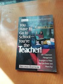 You Have to Go to School-Youre the Teacher!: 250 Classroom Management Strategies to Make Your Job