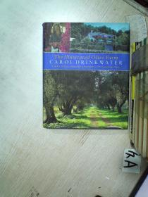 THE ILLUSTRATED OLIVE FARM CAROL DRINKWATER A NEWLY WRITTEN ILLUSTRATED COMPANION TO HER BESTSELLING TRILOGY  图文并茂的橄榄农场卡罗尔·德林克沃特是她畅销三部曲的新写真图文并茂的伴侣 16开   05