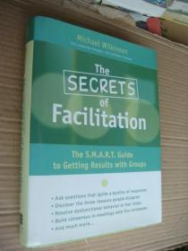 The Secrets Of Facilitation: The S.m.a.r.t. Guide To Getting Results With Groups     《智慧的团队决策》 全新 精装大16开