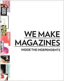We Make Magazines : Inside the Independents