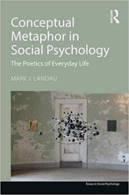Conceptual Metaphor in Social Psychology: The Poetics of Everyday Life (Essays in Social Psychology)