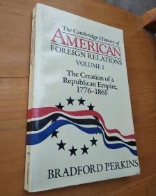 the cambridge history of american foreign relations volume I:the creation of a republican empire 1776-1865