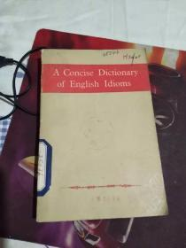A CONCISE DICTIONARY OF ENGLISH IDIOMS 英语成语简明词典