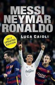 Messi, Neymar, Ronaldo - 2017 Updated Edition : Head to Head with the Worlds Greatest Players 梅西、罗纳尔多、内马尔