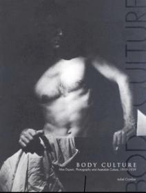 Body Culture: Max Dupain, Photography and Australian Culture 1919-1930 Crombie, Isobel