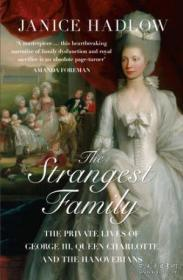 The Strangest Family: The Private Lives Of George Iii Queen Charlotte And The Hanoverians