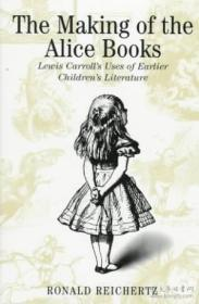 The Making Of The Alice Books: Lewis Carrolls Uses Of Earlier Childrens Literature