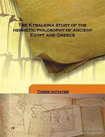 The Kybaliona Study Of The Hermetic Philosophy Of Ancient Egypt And Greece