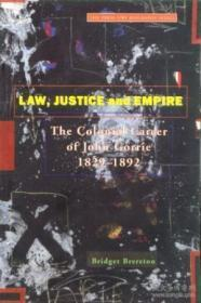 Law Justice And Empire: The Colonial Career Of John Gorrie 1829-1892 (the Press Uwi Biography Serie
