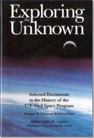 Exploring the Unknown. Selected Documents in the History of the U.S. Civilian Space Program. Volu...
