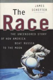 The Race: The Uncensored Story Of How America Beat Russia To The Moon