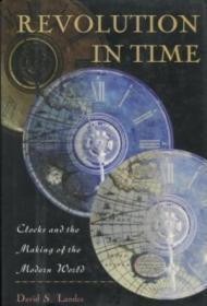 Revolution in time: Clocks and the making of the modern world
