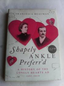 Shapely Ankle Preferrd: A History of the Lonely Hearts Ad [1695-2010]       英文原版   精装    内有插图