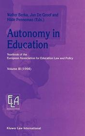 Autonomy in Education: Yearbook of the European Association for Education Law and Policy (Yearboo...