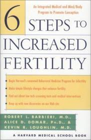 Six Steps to Increased Fertility: An Integrated Medical and Mind/Body Program to Promote Conception