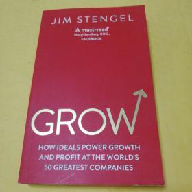 Grow: How Ideals Power Growth and Profit at the Worlds 50 Greatest Companies《成长:理想如何推动世界50大公司的成长和盈利》