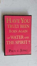 英文原版 HAVE YOU TRULY BEEN BORN AGAIN OF WATER AND THE SPIPIT?