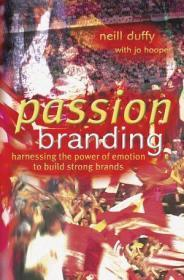 Passion Branding: Harnessing the Power of Emotion to Build Strong Brands