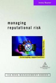 Managing Reputational Risk: Curbing Threats, Leveraging Opportunities