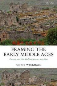Framing The Early Middle Ages: Europe And The Mediterranean 400-800