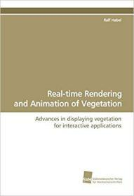 Real-time Rendering and Animation of Vegetation: Advances in Displaying Vegetation for Interactive Applications