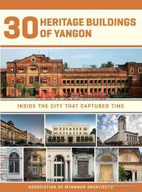 30 Heritage Buildings of Yangon: Inside the City that Captur