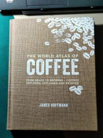 The World Atlas of Coffee:From beans to brewing - coffees explored, explained and enjoyed