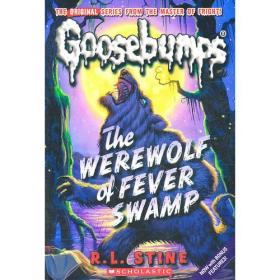 Werewolf of Fever Swamp(Classic Goosebumps #11)鸡皮疙瘩经典11:狼人沼泽