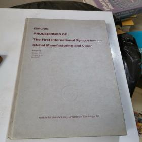 GMC'05 PROCEEDINGS OF The First International Symposium on Global Manufacturing and China