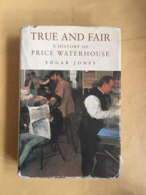 TRUE AND FAIR A HISTORY OF PRICE WATERHOUSE