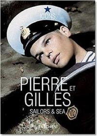 Pierre et Gilles: Sailors & Sea (Icons Series)