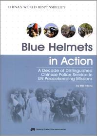 Blue helmets in action:a decade of distinguished Chinese police service in un peacekeeping missions蓝盔在行动(英文)