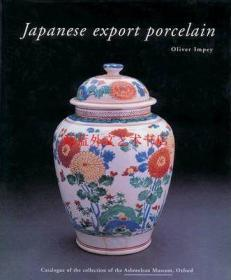 Japanese Export Porcelain : Catalogue of the Collection of the Ashmolean Museum, Oxford