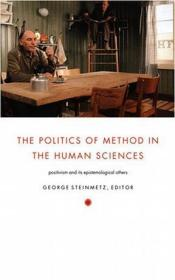 The Politics of Method in the Human Sciences:Positivism and Its Epistemological Others (Politics, History, and Culture)