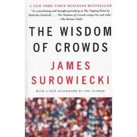 The Wisdom of Crowds:Why the Many Are Smarter Than the Few and How Collective Wisdom Shapes Business