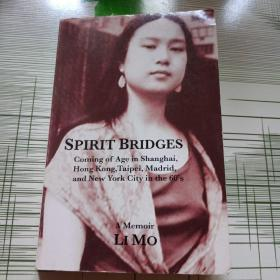 SPIRIT  BRIDGES  A memoir chronicling a girlhood in Shanghai ,  Hong Kong , Taipei , and Madrid ; and coming  of age in New York City during the 1 9 6 0 ' s ,  and Cambridge , MA in the 1 9 7 0 ' s .