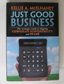 Just Good Business: The Strategic Guide to Aligning Corporate Responsibility and Brand