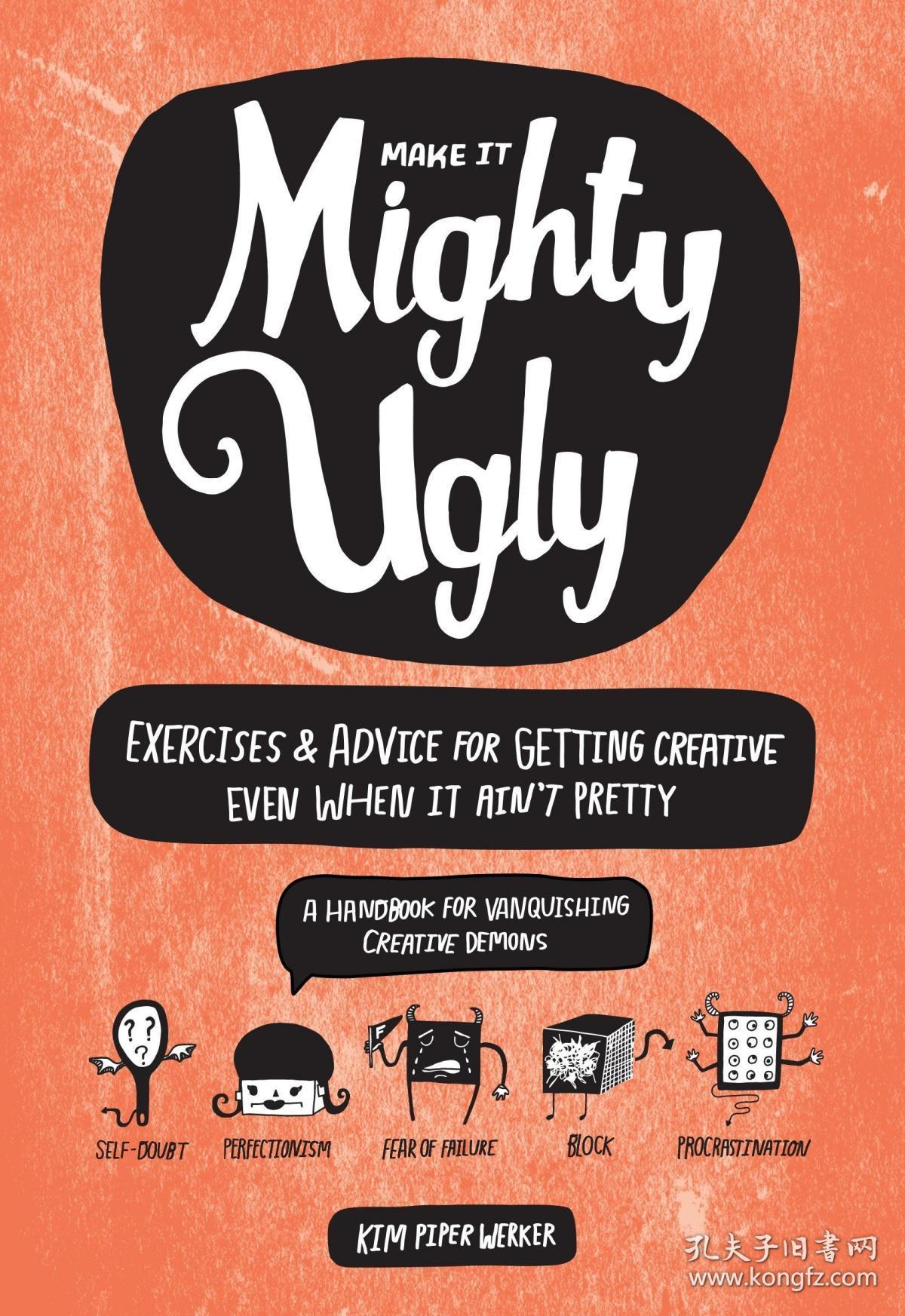(进口英文原版)Make It Mighty Ugly: Exercises & Advice for Getting Creative Even When It Ain't Pretty