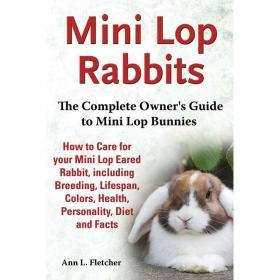Mini Lop Rabbits  The Complete Owner's Guide to Mini Lop Bunnies  How to Care for your Mini Lop Eare【中图POD】