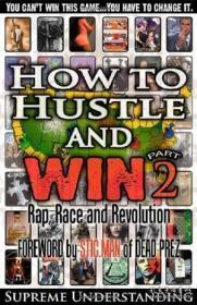 How To Hustle And Win Part Two: Rap Race And Revolution-如何奋力取胜第二部分:说唱比赛与革命
