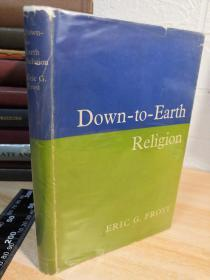 DOWN-TO-EARTH RELIGION BY ERIC G.FROST 1961书衣精装版