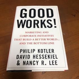 Good Works!:Marketing and Corporate Initiatives that Build a Better World...and the Bottom Line
