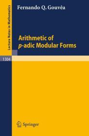 现货 Arithmetic of p-adic Modular Forms (Lecture Notes in Mathematics)    英文原版 p进数模形式算术  F.Q.戈维亚  p进数导论
