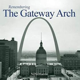 Remembering the Gateway Arch