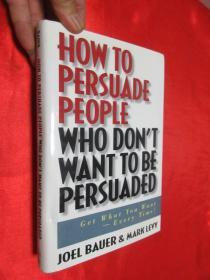How to Persuade People Who Don't Want to be Persuaded:Get What You Want-Every Time!   (小16開,硬精裝)       【詳見圖】