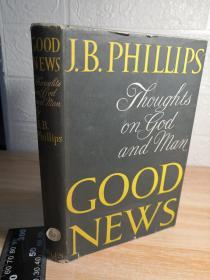J.B. PHILLIPS GOOD NEWS THOUGHETS ON GOD AND MAN