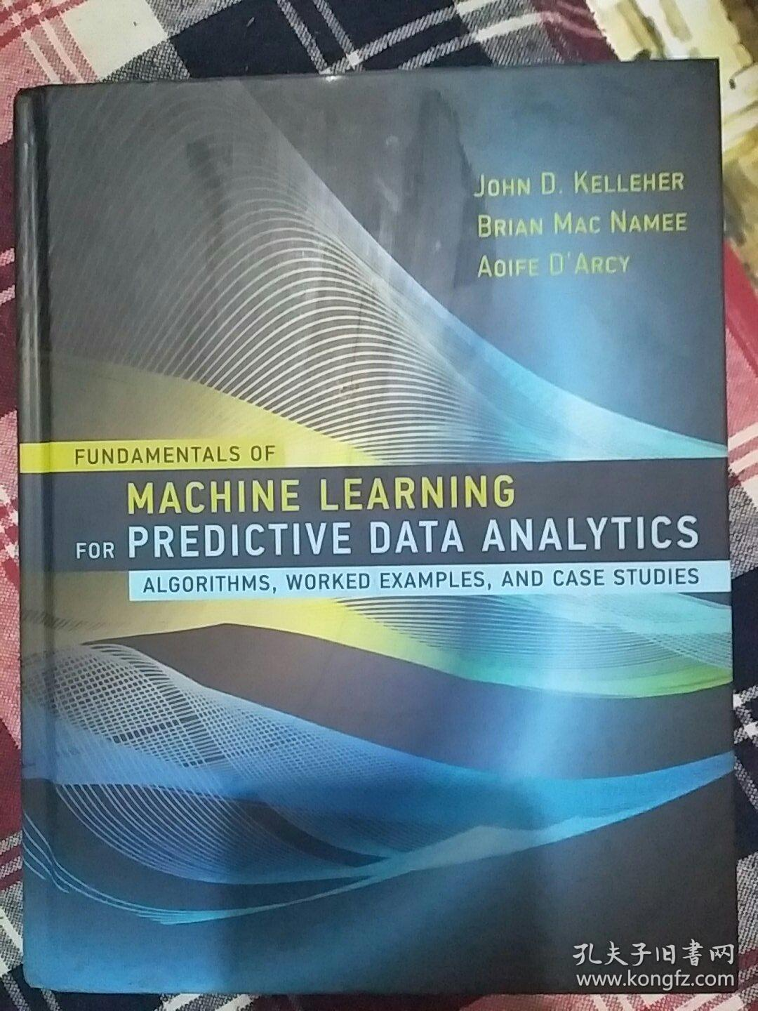 Fundamentals of Machine Learning for Predictive Data Analytics:Algorithms, Worked Examples, and Case Studies