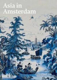 Asia in Amsterdam : The Culture of Luxury in the Golden Age